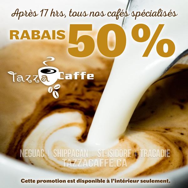 Rabais de 50% après 17hrs au Tazza CAFFE
