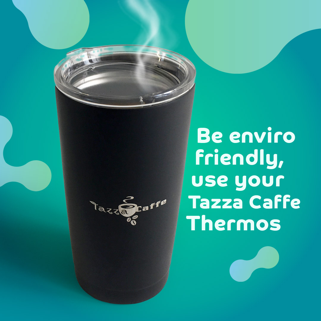 Be enviro friendly, use your Tazza CAFFE Thermos
